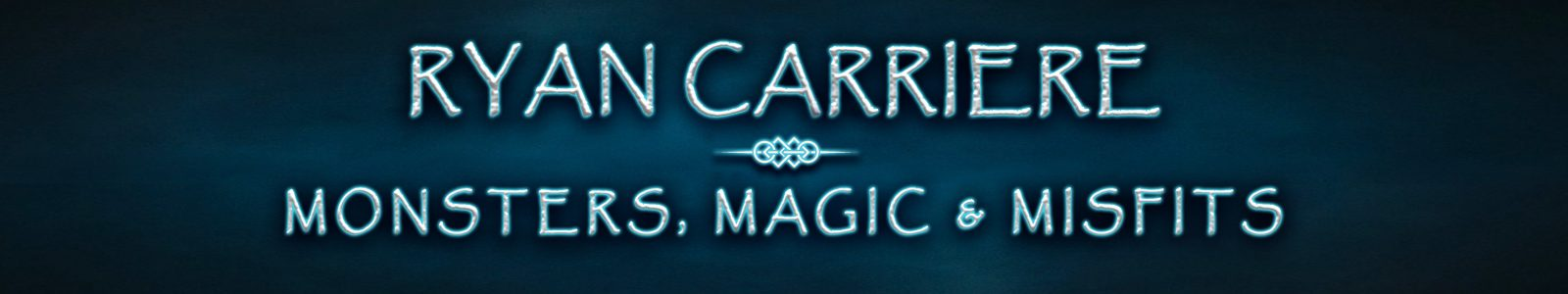 ryan carriere, MONSTERS, MAGIC, AND MISFITS, Ryan Carriere